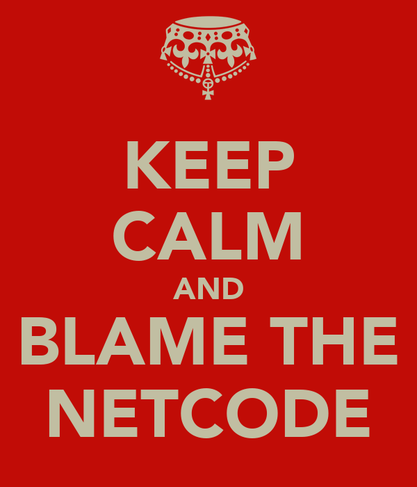 http://sd.keepcalm-o-matic.co.uk/i/keep-calm-and-blame-the-netcode.png