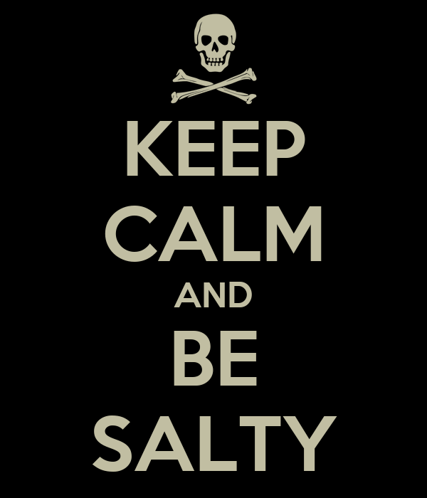 http://sd.keepcalm-o-matic.co.uk/i/keep-calm-and-be-salty.png